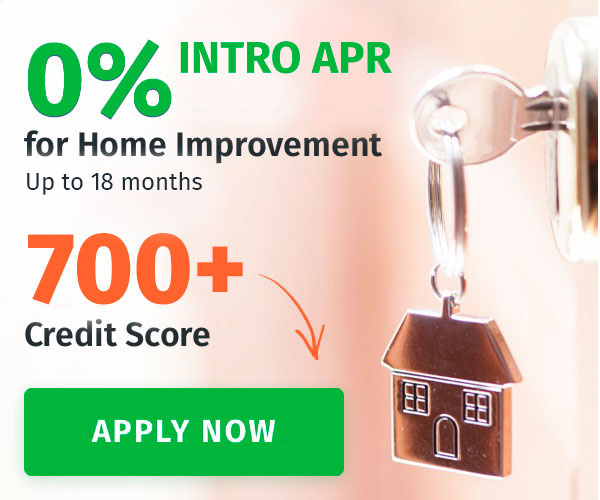 0% Intro APR for Home Improvement Up To 18 Months - 700+ Credit Score